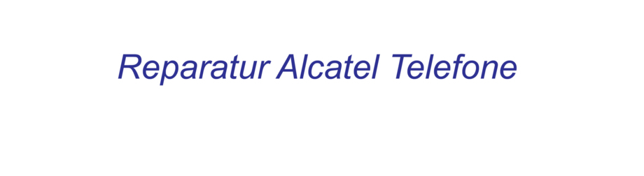 Reparatur Alcatel Telefone